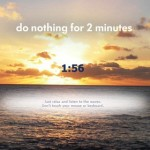 Can You Do Nothing for Two Minutes?